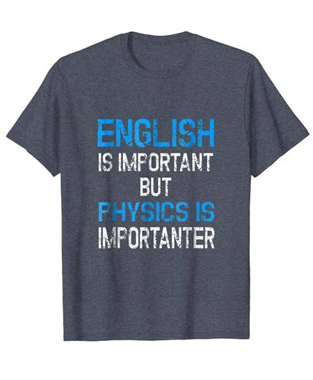 7. English Is Important, But Physics Is Important T Shirt